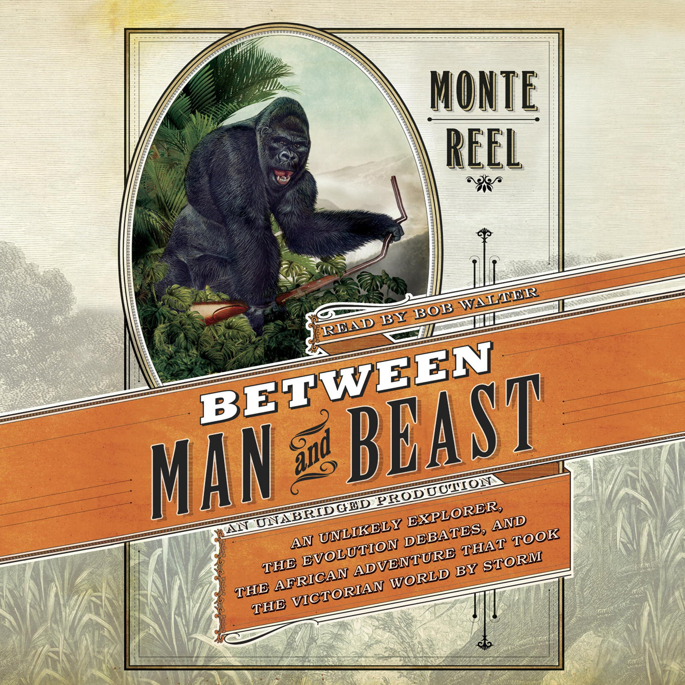 Between Man and Beast: An Unlikely Explorer, the Evolution Debates, and the African Adventure that Took the Victorian World By Storm by Random House Audio (Image #1)