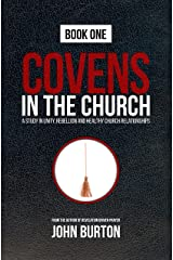 Covens in the Church: A Study in Unity, Rebellion and Healthy Church Relationships Kindle Edition