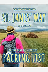 St. James' Way in a Tuxedo: On the road to a perfect packing list. An equipment guide. Making a pilgrimage with a 3-kg backpack: Safer, healthier, more comfortable Kindle Edition