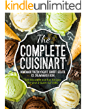 The Complete Cuisinart® Homemade Frozen Yogurt, Sorbet, Gelato, Ice Cream Maker Book: 100 Decadent and Fun Recipes for your 2-Quart ICE-30BC