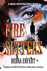 Fire Setters: A Shane Investigations Book 1 Kindle Edition