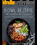 Bowl Rezepte – Das Clean Eating Kochbuch: Entdecke die 70 besten Rezepte für deine Schüssel (Breakfast Bowls, Express Bowls, Super Bowls, Vegane Bowls, Ramen Kochbuch, Superfood Kochbuch)