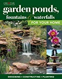Garden Ponds, Fountains & Waterfalls for Your Home: Designing, Constructing, Planting (Creative Homeowner) Step-by-Step…