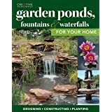 Garden Ponds, Fountains & Waterfalls for Your Home: Designing, Constructing, Planting (Creative Homeowner) Step-by-Step Seque
