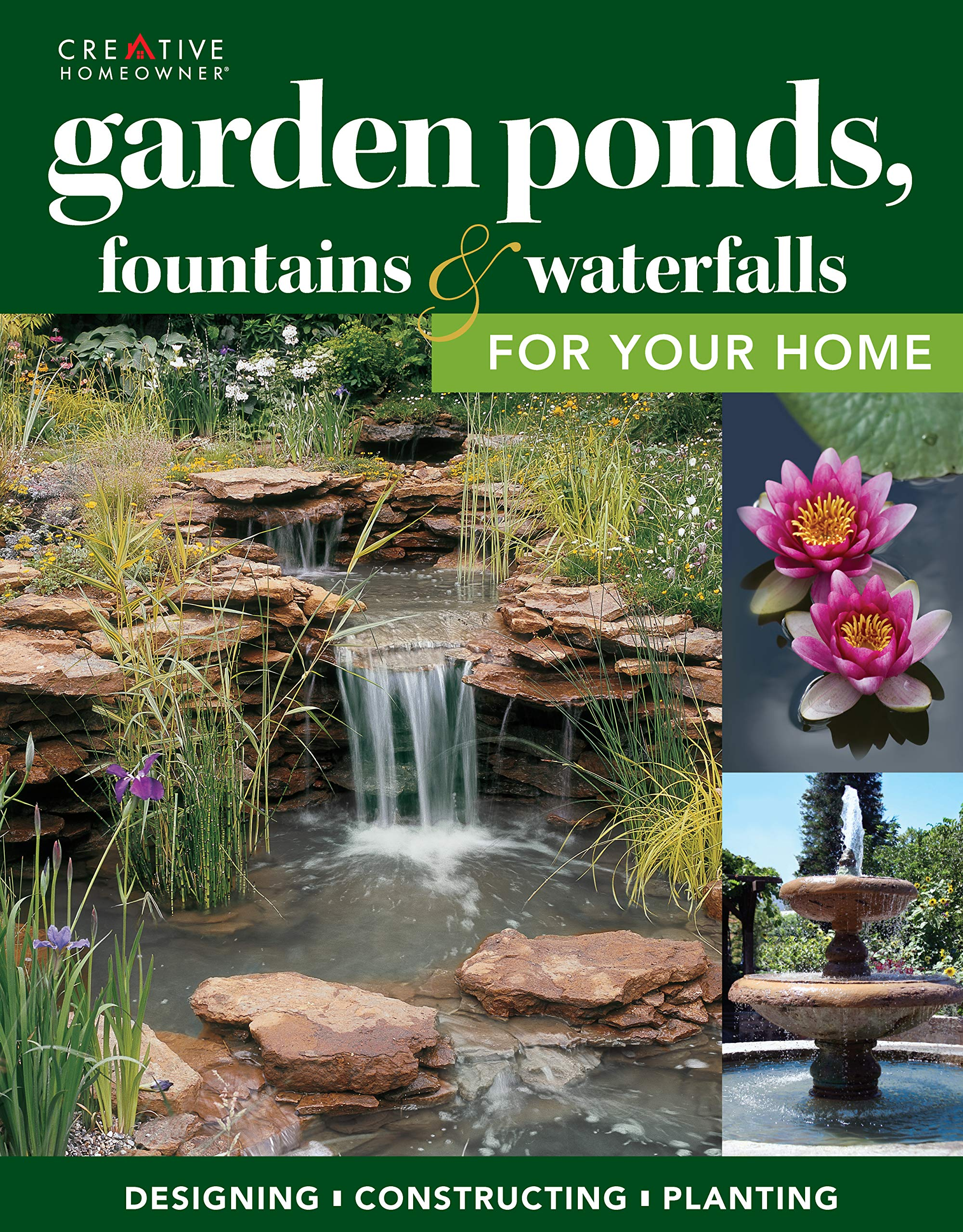 Garden Ponds Fountains Waterfalls For Your Home Designing Constructing Planting Creative Homeowner Step By Step Sequences Over 400 Photos To Landscape Your Garden With Water Plants Fish Editors Of Creative Homeowner
