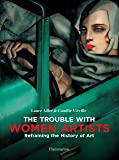 The Trouble with Women Artists: Reframing the History of Art (ART - LANGUE ANGLAISE)