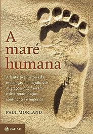 A maré humana: A fantástica história das mudanças demográficas e migrações que fizeram e desfizeram nações, continentes e im