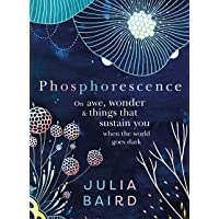 Phosphorescence - Winner of the Australian Book Industry BOOK OF THE YEAR AWARD 2021: On awe, wonder & things that…