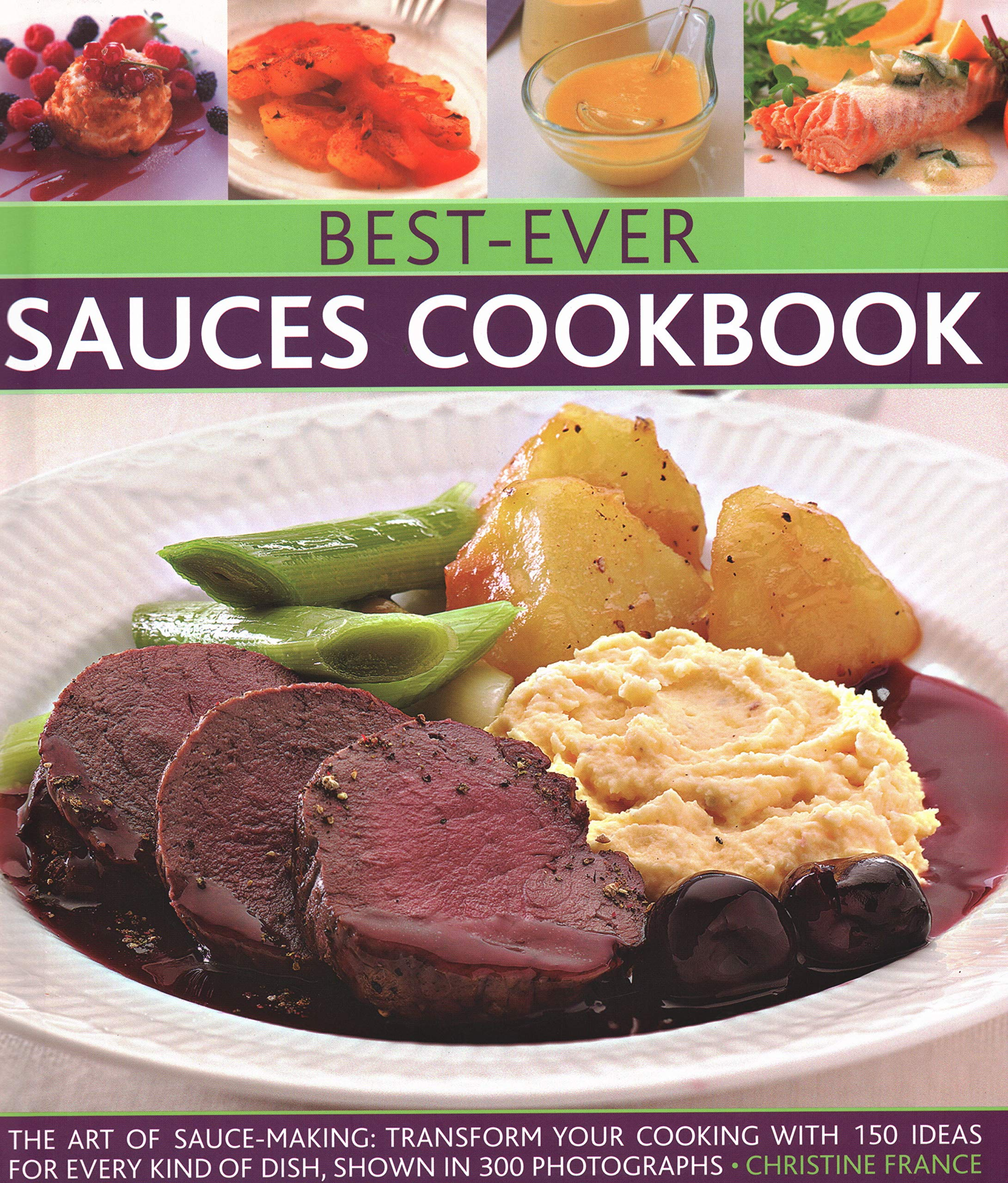 Download Best-Ever Sauces Cookbook: The Art Of Sauce Making: Transform Your Cooking With 150 Ideas For Every Kind Of Dish, Shown In 300 Photographs pdf