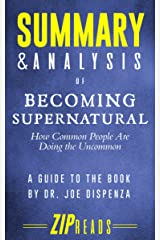 Summary & Analysis of Becoming Supernatural: How Common People Are Doing the Uncommon | A Guide to the Book by Dr. Joe Dispenza Kindle Edition