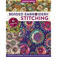 Beaded Embroidery Stitching: 125 Stitches to Embellish with Beads, Buttons, Charms, Bead Weaving & More