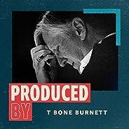 Produced By: T Bone Burnett