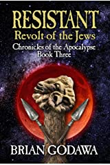 Resistant: Revolt of the Jews (Chronicles of the Apocalypse Book 3) Kindle Edition