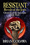 Resistant: Revolt of the Jews (Chronicles of the Apocalypse Book 3)