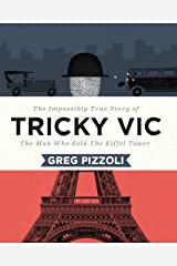 Tricky Vic: The Impossibly True Story of the Man Who Sold the Eiffel Tower Kindle Edition