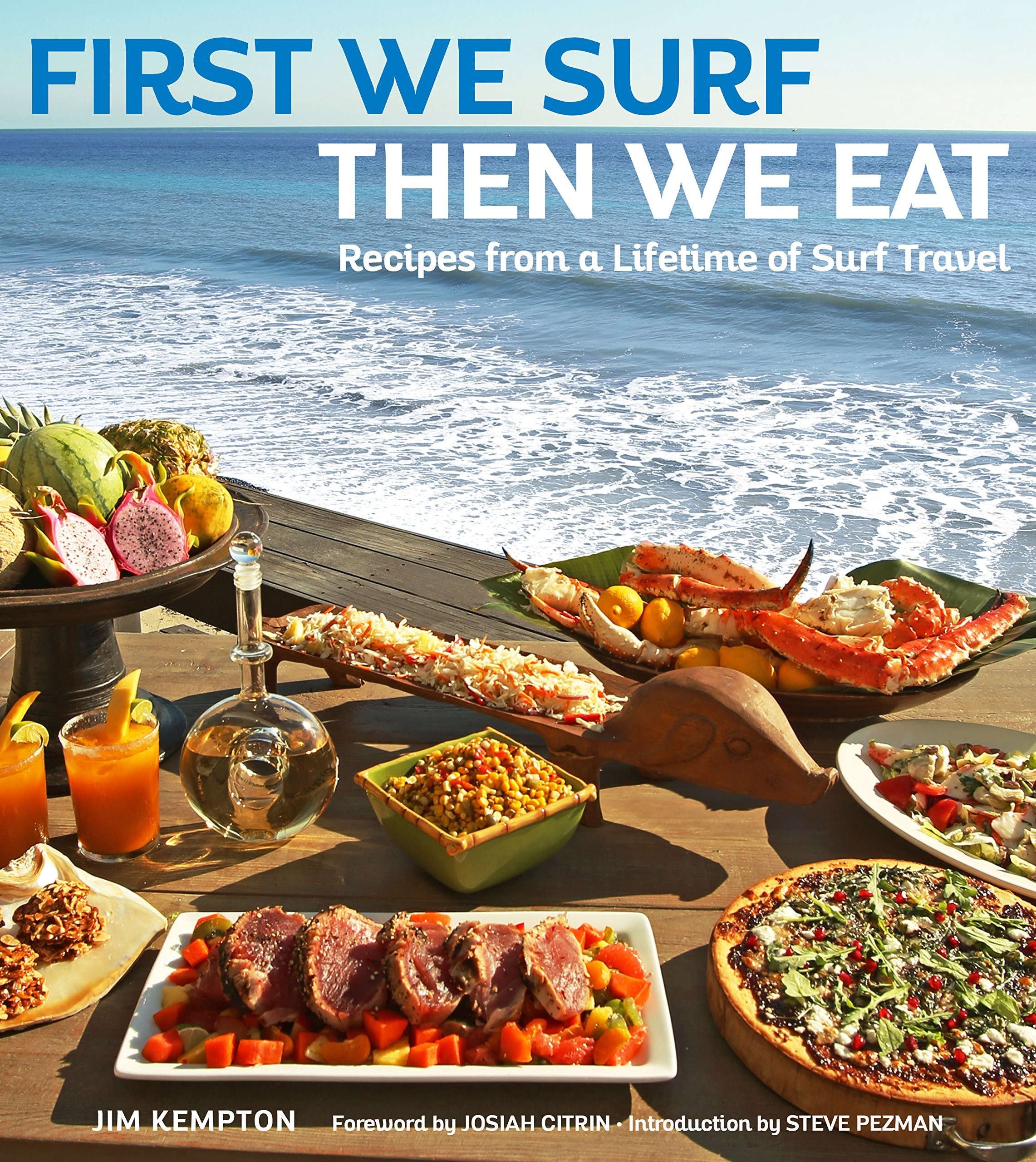 First We Surf, Then We Eat: Recipes From a Lifetime of Surf Travel