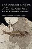 The Ancient Origins of Consciousness: How the Brain Created Experience (MIT Press)