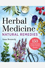 Herbal Medicine Natural Remedies: 150 Herbal Remedies to Heal Common Ailments Kindle Edition
