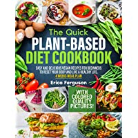 The Quick Plant-Based Diet Cookbook: Easy and Delicious Vegan Recipes for Beginners to Reset Your Body and Live a Healthy Life │ 4 WEEKS MEAL PLAN │ With Color Quality Pictures!