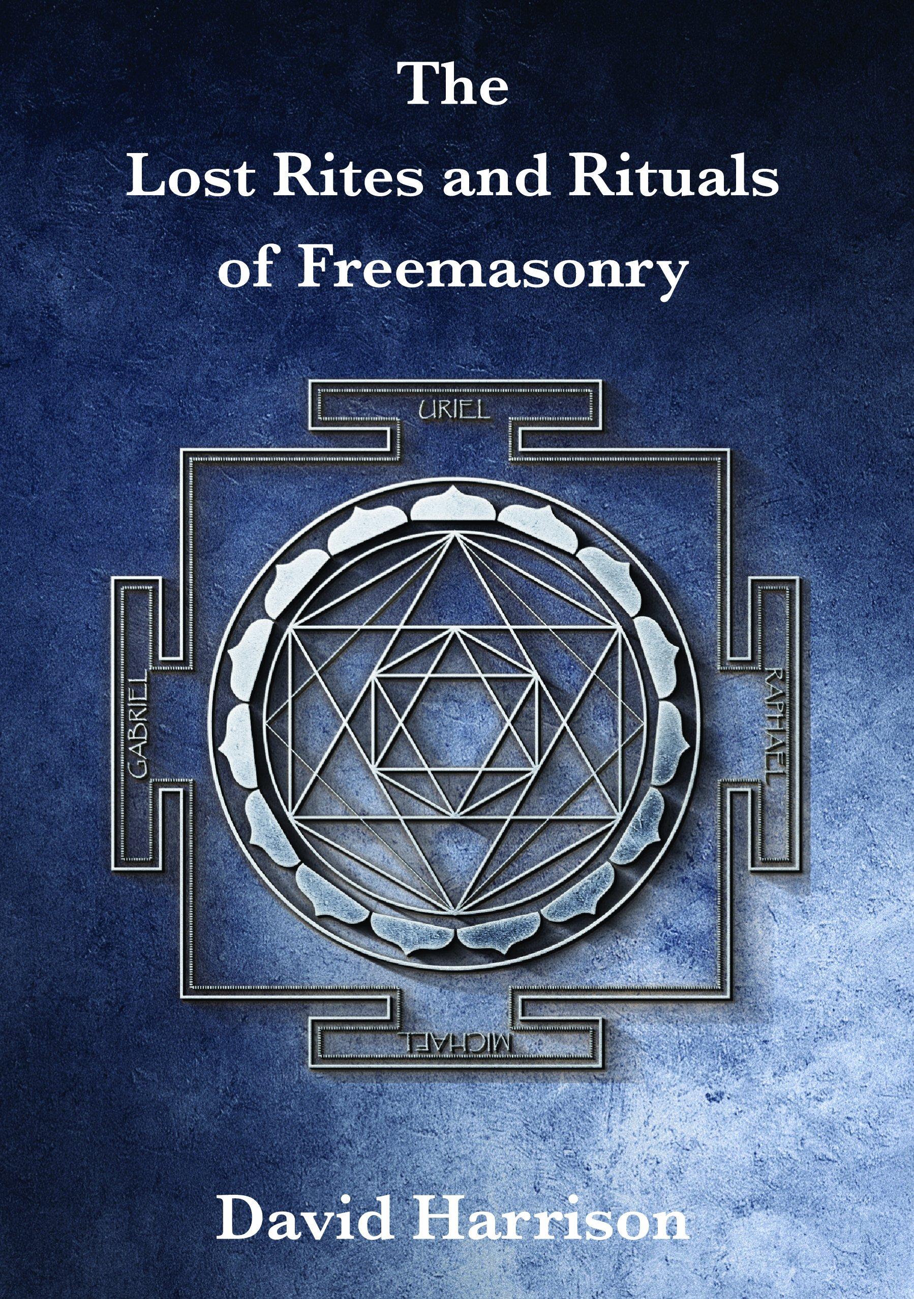The Lost Rites And Rituals Of Freemasonry David Harrison