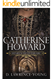 Catherine Howard: Wife and Mistress
