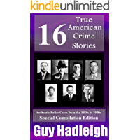 True Crime: 16 True American Crime Stories - Special Compilation Edition (From police files of the 1920s to the 1950s): Authentic Police Cases from the 1920s to 1950s