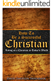How To Be a Successful Christian: Living as a Christian in Today's World