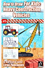 How to Draw for Kids: Heavy Construction Vehicles Kindle Edition