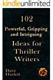 102 Powerful, Gripping and Intriguing Ideas for Thriller Writers