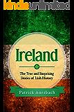 Ireland: The True and Surprising Stories of Irish History