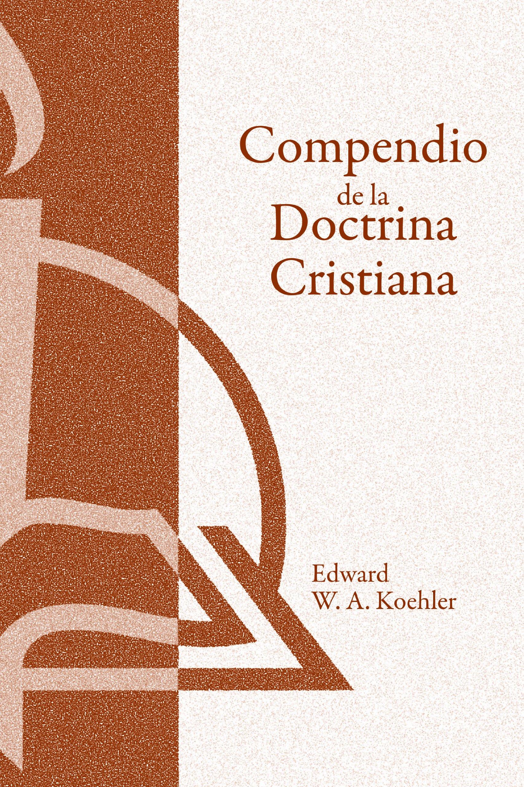 Compendio De La Doctrina Cristiana (Spanish Edition): Edward W. A. Koehler:  9780570051404: Amazon.com: Books