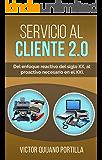 Servicio al Cliente 2.0: Del enfoque reactivo del siglo XX, al proactivo necesario en el XXI.   Atención al cliente   Fidelización   Captación   (Spanish Edition)