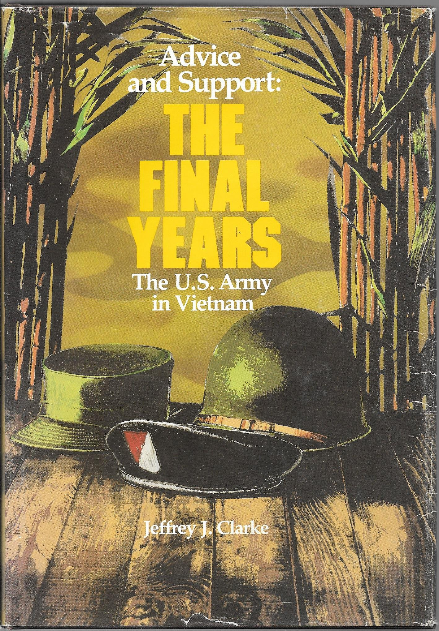 Advice and Support: The Final Years, 1965-1973 (United States Army in Vietnam), Jeffrey J. Clarke