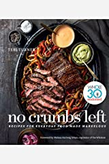 No Crumbs Left: Whole30 Endorsed, Recipes for Everyday Food Made Marvelous Kindle Edition