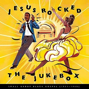 Jesus Rocked The Jukebox: Small Group Black Gospel 1951-1965