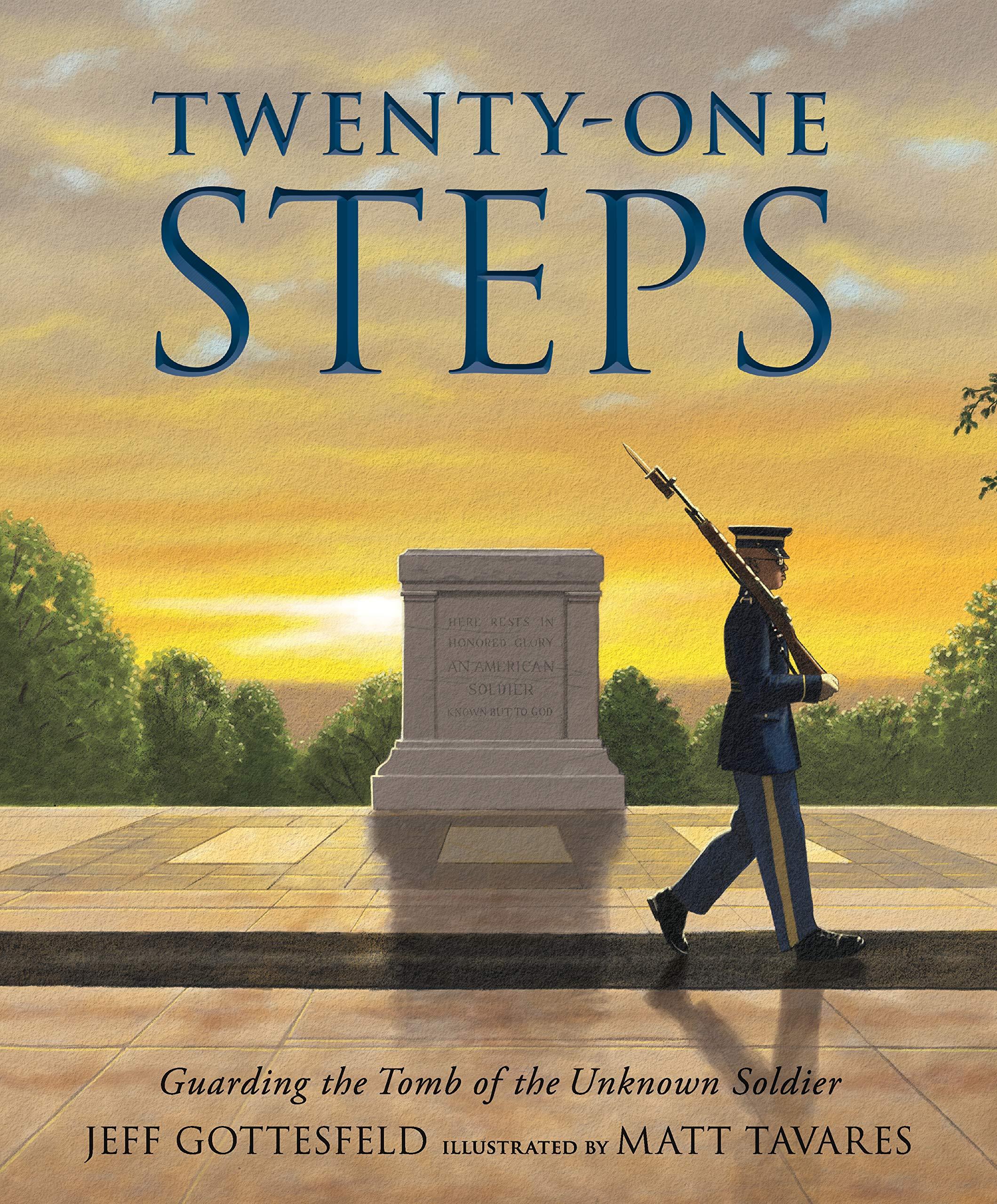 Twenty-One Steps: Guarding the Tomb of the Unknown Soldier: Gottesfeld,  Jeff, Tavares, Matt: 9781536201482: Amazon.com: Books