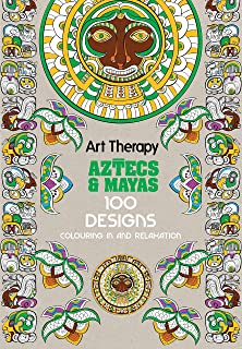 Art Therapy Aztecs And Mayas 100 Designs Colouring In Relaxation