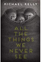 All the Things We Never See Kindle Edition