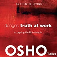 Danger: Truth at Work: Accepting the Unknowable