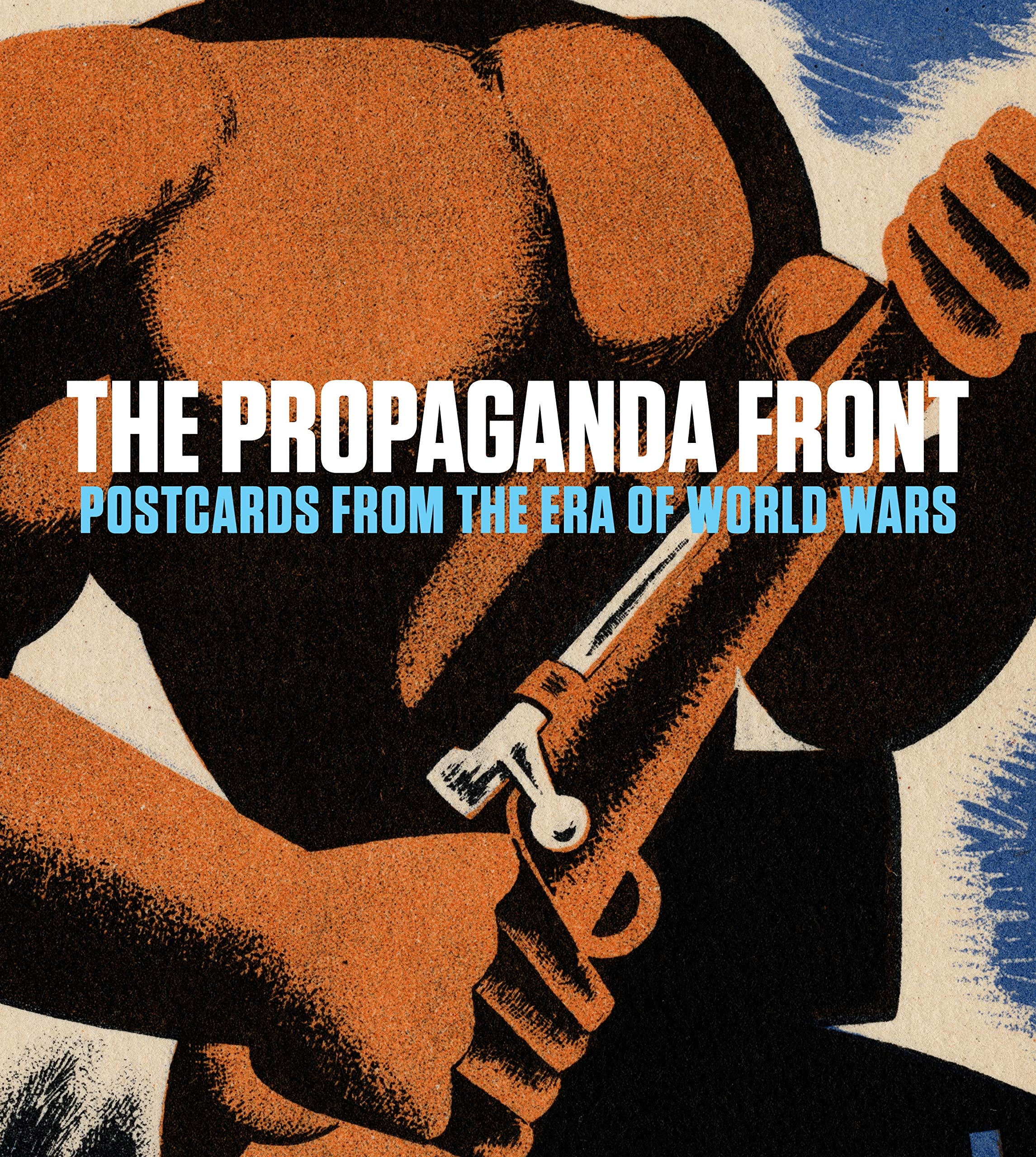 The Propaganda Front  Postcards From The Era Of World Wars  The Leonard A. Lauder Postcard Archive