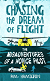 Chasing the Dream of Flight: The Misadventures of a Novice Pilot (English Edition)