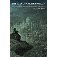 The Idea of Greater Britain: Empire and the Future of World Order, 1860-1900