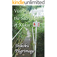 Visiting the Sacred Sites of Kukai: A Guidebook to the Shikoku Pilgrimage (English Edition)