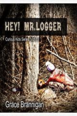 Hey! Mr. Logger (Curious Kids Series Book 1) Kindle Edition