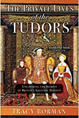 The Private Lives of the Tudors: Uncovering the Secrets of Britain's Greatest Dynasty Kindle Edition
