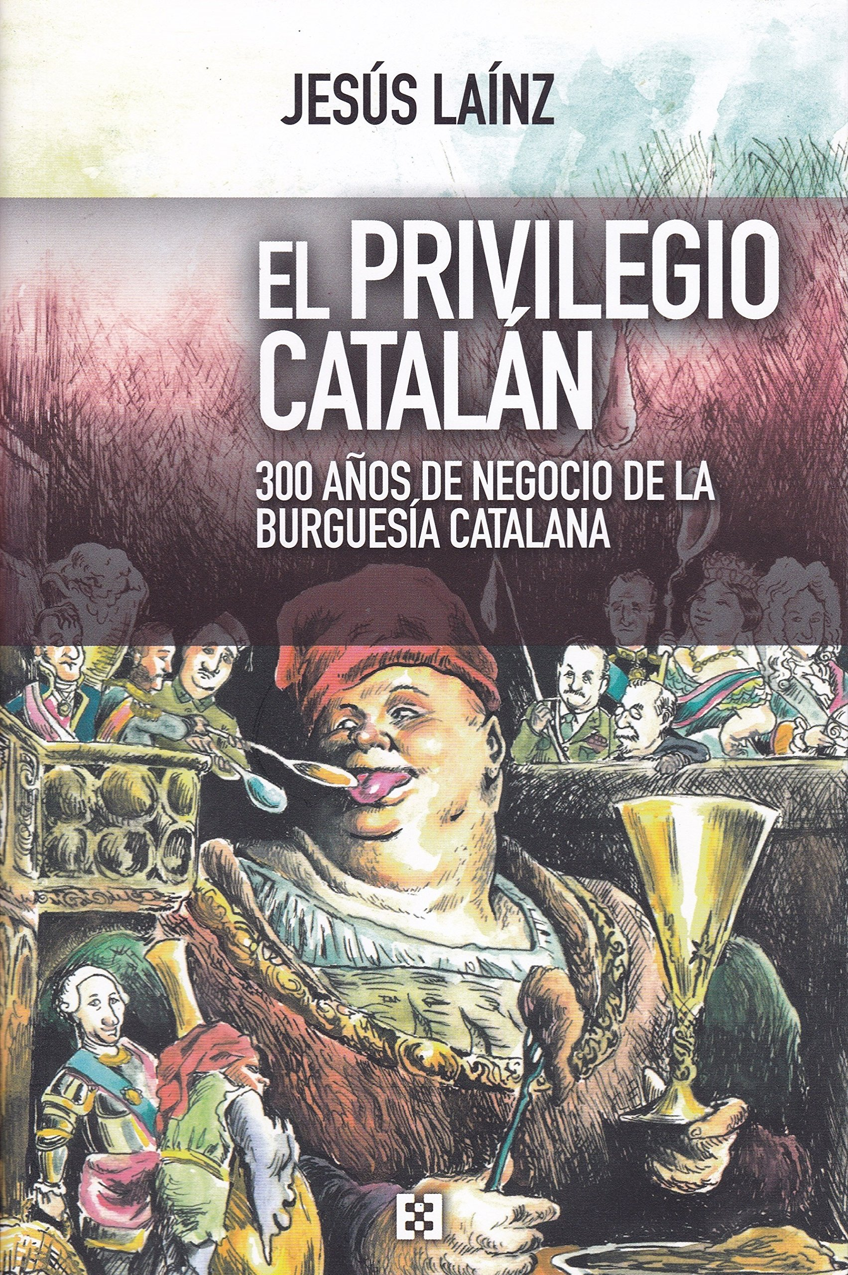 Privilegio Catalan, El: 300 años de negocio de la burguesía catalana: 29 Nuevo Ensayo: Amazon.es: Laínz Fernández, Jesús: Libros