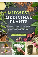 Midwest Medicinal Plants: Identify, Harvest, and Use 109 Wild Herbs for Health and Wellness Kindle Edition