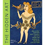The Hidden Art: Twentieth and Twenty-First Century Self-Taught Artists from the Audrey B. Heckler Collection (SKIRA RIZZOLI)