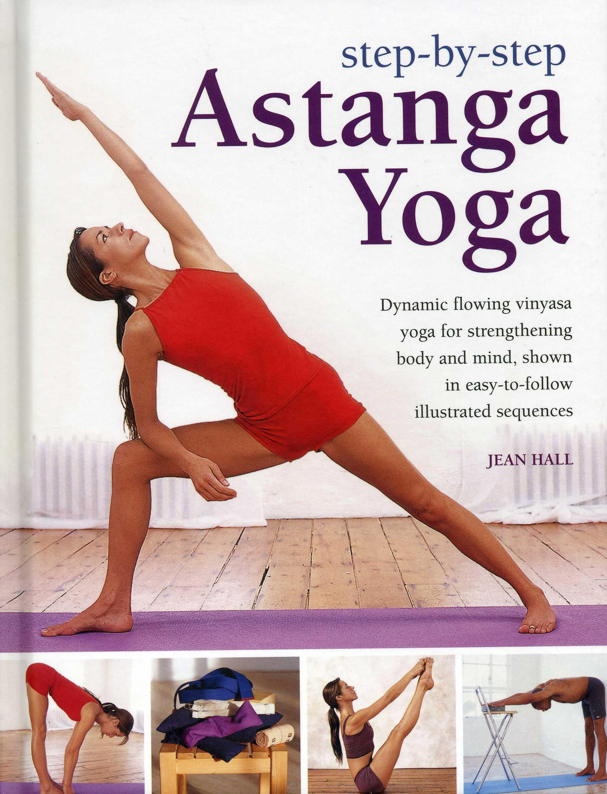 Step-by-Step Astanga Yoga: Dynamic Flowing Vinyasa Yoga for ...