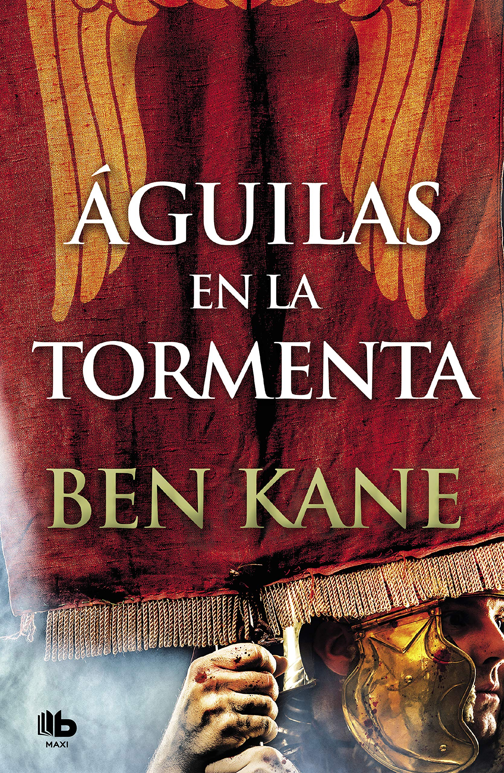 Águilas en la tormenta (Águilas de Roma 3) (MAXI) Tapa blanda – 22 nov 2018 Ben Kane B de Bolsillo (Ediciones B) 8490707103 FICTION / War & Military